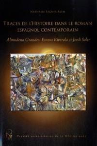 Traces de l'histoire dans le roman espagnol contemporain : Almudena Grandes, Emma Riverola et Jordi Soler