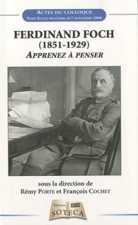 Ferdinand Foch (1851-1929) : Apprenez à penser