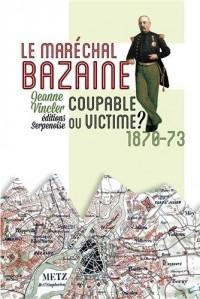 Le Maréchal Bazaine : Coupable ou Victime ?