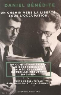 Un chemin vers la liberté sous l'Occupation. Du comité Varian Fry au débarquement en Méditerranée Marseille-Provence 1940-1944