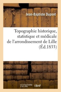 Topographie Historique de Lille  ed 1833