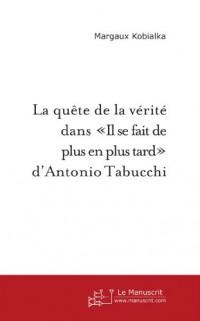 La Quete de la Verite Dans 'Il Se Fait de Plus en Plus Tard'  d'Antonio Tabucchi