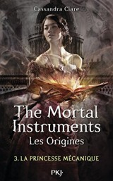 The Mortal Instruments, les origines Tome 3 : La princesse mécanique