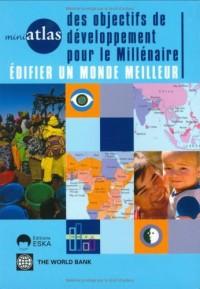 Mini atlas des objectifs de développement pour le millénaire : Edifier un monde meilleur