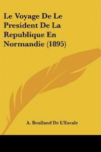 Le Voyage de Le President de La Republique En Normandie (1895)