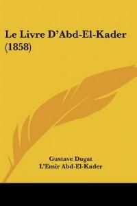 Le Livre D'Abd-El-Kader (1858)