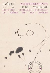 Avertissements : Suivi de Histoires curieuses touchant le maître de zen Ryôkan