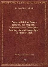 L'après-midi d'un faune : églogue / par Stéphane Mallarmé ; avec frontispice, fleurons et cul-de-lam