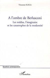 A l'ombre de Berlusconi : Les médias, l'imaginaire et les catastrophes de la modernité