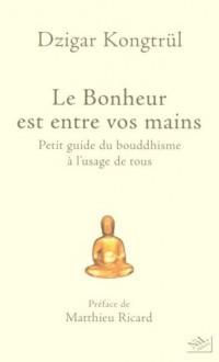 Le Bonheur est entre vos mains : Petit guide du bouddhisme à l'usage de tous