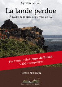 La Lande perdue : Aux bretons d'ici et d'ailleurs, à l'aube de la crise des fermes de 1921