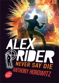 Alex Rider - Tome 11: Never say die