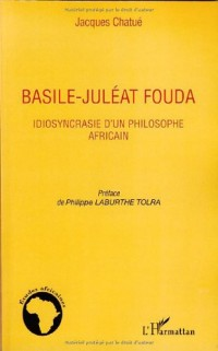 Basile-Juléat Fouda : Idiosyncrasie d'un philosophe africain