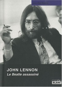 JOHN LENNON Le Beatle assassiné