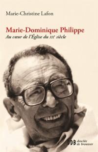 Marie-Dominique Philippe : au coeur de l'église du XXe siècle