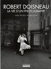 Robert Doisneau la Vie d un Photographe