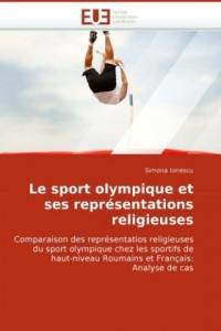 Le sport olympique et ses représentations religieuses: Comparaison des représentatios religieuses du sport olympique chez les sportifs de haut-niveau Roumains et Français: Analyse de cas