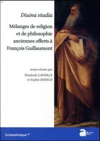 Divina studia : Mélanges de religion et de philosophie anciennes offerts à François Guillaumont