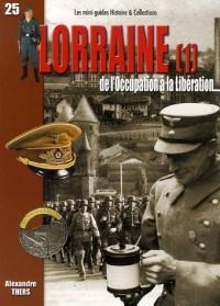 La Lorraine de l'Occupation à la Libération 1939-1945 : Tome 1, La campagne de 1940, la Moselle