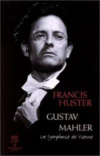 Gustav Mahler, la symphonie de Vienne