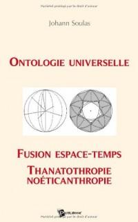 Ontologie Universelle, Fusion Espace-Temps, Thanatothropie, Noéticanthropie