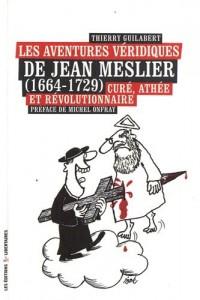 Les Aventures Veridiques de Jean Meslier (1664-1729)