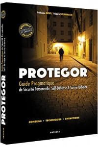Proteger - Guide Pragmatique de Securite Personnelle, Self-Defense et Survie..