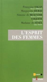 L'esprit des femmes : Françoise Sagan, Marguerite Duras, Simone de Beauvoir, Colette, Madame de Staël