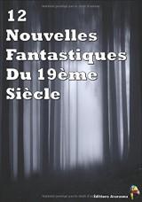 12 Nouvelles Fantastiques Du 19ème Siècle: Véra, Frritt-Flacc, La Vénus d'Ille, La montre du doyen, La cafetière, Le Horla, Le puit et le pendule, Le fantôme de Canterville, Le manteau...