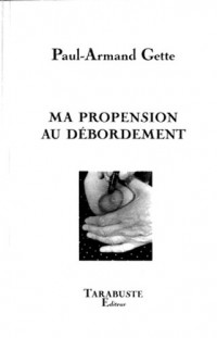 Ma propension au débordement (suite)