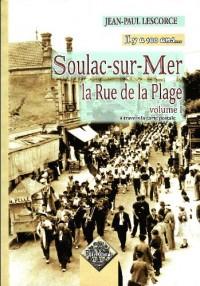 Soulac-sur-Mer, la rue de la Plage (volume 1), il y a 100 ans...