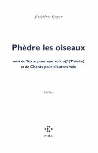 Phèdre les oiseaux/Texte pour une voix off (Thésée)/Chants pour d'autres voix