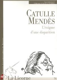 La Licorne, N° 75 : Catulle Mendès : L'énigme d'une disparition