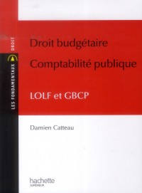 Finances Publiques de l'Etat - la Lolf et le Nouveau Droit Budgetaire de la France - 2013