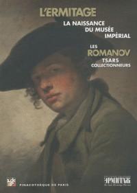 Les Romanov, tsars collectionneurs : L'Ermitage : naissance du musée impérial