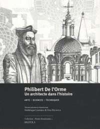 Philibert De l'Orme, un architecte dans l'histoire : Arts, sciences, techniques - Actes du 57e colloque international d'études humanistes CESR, 30 juin-4 juillet 2014