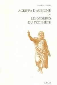 Agrippa d'Aubigné ou les misères du prophète
