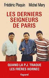 Les derniers seigneurs de Paris: Quand la P.J. traque le clan Hornec