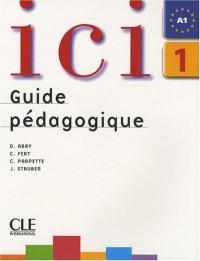 Ici 1 : Guide pédagogique