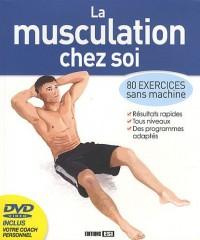 La musculation chez soi : 80 exercices sans machine (1DVD)