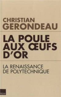 La poule aux oeufs d'or : La renaissance de Polytechnique