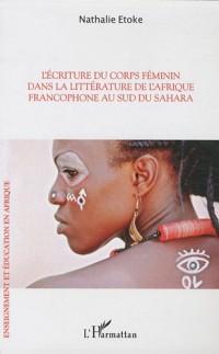 L'écriture du corps féminin dans la littérature de l'Afrique francophone au sud du Sahara