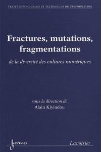 Fractures Mutations Fragmentations de la Diversite des Cultures Numériques Traite Sti