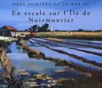 En escale sur l'Ile de Noirmoutier : Onze peintres de la Marine