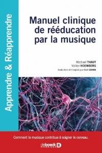 Manuel clinique de rééducation par la musique - Comment la musique contribue à soigner le cerveau