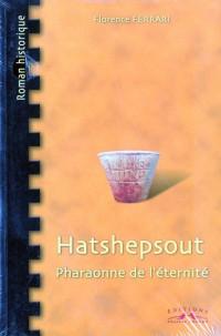 Hatshepsout, Pharaonne de l'Eternité