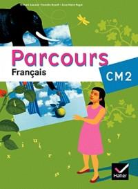 Parcours Français CM2 : Atelier de lecture, rédaction et Histoire des arts, grammaire, conjugaison, vocabulaire, orthographe, pour lire et pour écrire