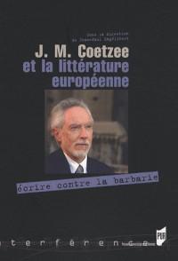 J.M. Coetzee et la littérature européenne : Ecrire contre la barbarie