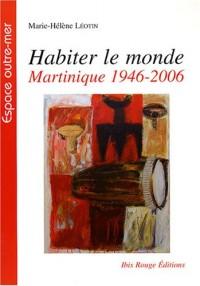Habiter le monde : Martinique, 1946-2006