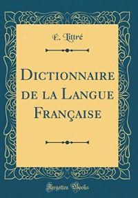 Dictionnaire de la Langue Francaise (Classic Reprint)